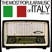 The Most Popular Music of Italy - A Collection Spanning the 1930's and 1940's by Various Artists