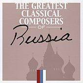 The Greatest Classical Composers of Russia by Various Artists