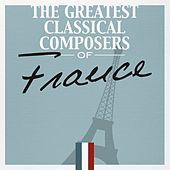 The Greatest Classical Composers of France by Various Artists