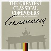 The Greatest Classical Composers of Germany by Various Artists