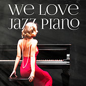 We Love Jazz Piano (Beautiful Chillout Piano Jazz) by Various Artists