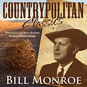 Countrypolitan Classics - Bill Monroe by Bill Monroe
