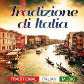 Tradizione di Italia (Traditional Italian Music Pop Hits and Classics from the Past) by Various Artists