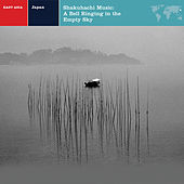Shakuhachi Music: A Bell Ringing In The Empty Sky by Various Artists