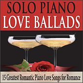 Solo Piano Love Ballads: 15 Greatest Romantic Piano Love Songs for Romance by Robbins Island Music Group