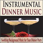 Instrumental Dinner Music: Soothing Background Music for Your Dinner Party by Robbins Island Music Group