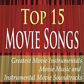 Top 15 Movie Songs: Greatest Movie Instrumentals, Movie Music and Instrumental Movie Soundtracks by Robbins Island Music Group