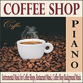 Coffee Shop Piano: Instrumental Music for Coffee Shops, Restaurant Music, Coffee Shop Background Music by Robbins Island Music Group
