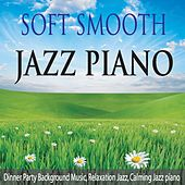Soft Smooth Jazz Piano: Dinner Party Background Music, Relaxation Jazz, Calming Jazz Piano by Robbins Island Music Group