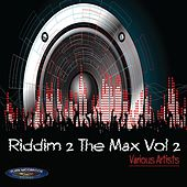 Riddim to the Max, Vol. 2 by Various Artists
