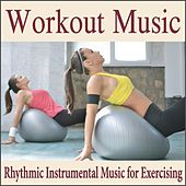 Workout Music: Rhythmic Instrumental Music for Exercising by Robbins Island Music Group