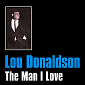 The Man I Love by Lou Donaldson