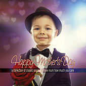 Happy Mother's Day: A Collection of Classic Songs to Show Mum How Much You Care by Various Artists