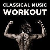 Classical Music Workout: 20 Songs for Exercise, Running, Lifting, Cardio, Strength & More with Bach, Beethoven, Mozart, Vivaldi, Carmina Burana, Ride of the Valkyries & More! by Various Artists