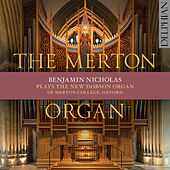 The Merton Organ: The New Dobson Organ of Merton College, Oxford by Benjamin Nicholas