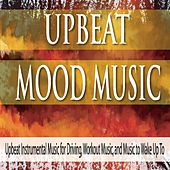 Upbeat Mood Music: Upbeat Instrumental Music for Driving, Workout Music, And Music to Wake Up To by Robbins Island Music Group
