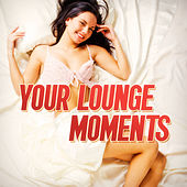 Your Lounge Moments (50 Electro Lounge Chillout Beats) by Various Artists