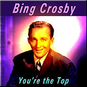 You're the Top by Bing Crosby