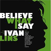 Believe What I Say: The Music of Ivan Lins by Ivan Lins