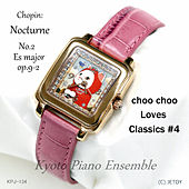 Chopin: Nocturne in E Flat Major, Op. 9, No. 2 (Choo Choo Loves Classics IV) by Kyoto Piano Ensemble