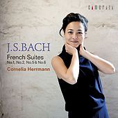 J.S. Bach: French Suites No. 1, No. 2, No. 5 & No. 6 by Cornelia Herrmann