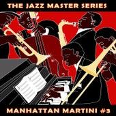 The Jazz Master Series: Manhattan Martini, Vol. 3 by Various Artists