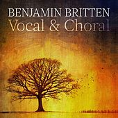 Benjamin Britten: Vocal & Choral by Various Artists