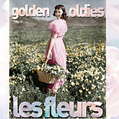 Golden Oldies Les Fleurs - All of Your Favorite Songs Through the 50's, 60's, And 70's with Roy Orbison, Ike & Tina Turner, The Crystals, Sam & Dave, The Yardbirds, And More! by Various Artists