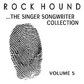 Rock Hound: The Singer Songwriter Collection, Vol. 5 by Various Artists