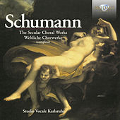 Schumann: The Secular Choral Works (Complete) by Various Artists