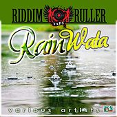 Riddim Ruller Rain Wata Riddim by Various Artists