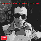 Graham Parker: An Anthology by Graham Parker