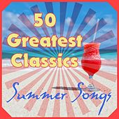 50 Greatest Classics Summer Songs by Various Artists