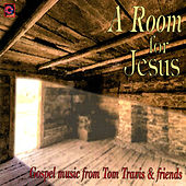 A Room for Jesus (Gospel Music from Tom Travis & Friends) by Friends