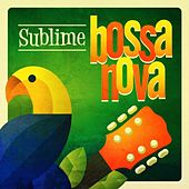Sublime Bossa Nova by Various Artists