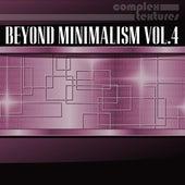 Beyond Minimalism, Vol. 4 by Various Artists