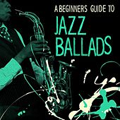 A Beginners Guide to Jazz Ballads by Various Artists