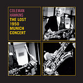 The Lost 1950 Munich Concert (feat. James Moody, Pierre Michelot & Kenny Clarke) [Live] by Coleman Hawkins