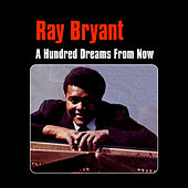 A Hundred Dreams from Now by Ray Bryant