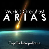Worlds Greatest Arias by Capella Istropolitana