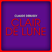 Claude Debussy: Clair de Lune by Various Artists