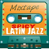 Mixtape; Spicy Latin Jazz by Various Artists