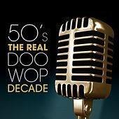 50's - The Real Doo Wop Decade by Various Artists