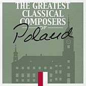 The Greatest Classical Composers of Poland by Various Artists
