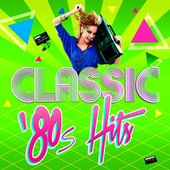 Classic 80s Hits by Various Artists