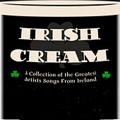 Irish Cream (A Collection of the Greatest Artists and Songs from Ireland) by Various Artists