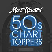 Most Wanted 50s Chart Toppers by Various Artists