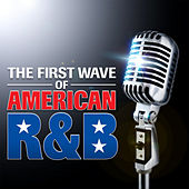The First Wave of American R&B by Various Artists