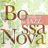 Le Meilleur du Jazz: Bossa Nova by Various Artists