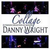 Collage: A Collection of Timeless Medleys by Danny Wright